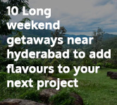 10 Long Weekend Getaways near Hyderabad to add Flavours to your next Project