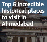 Top 5 Incredible Historical Places to visit in Ahmedabad