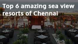 Top 6 Amazing Sea View Resorts of Chennai
